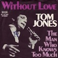 "Tom Jones ""without Love"""