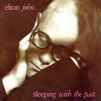 "Elton John ""Sleeping withe the Past"""