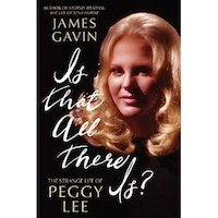 Exclusive <i>Stargayzing</i> Interview: Writer James Gavin on His New Book <i>Is That All There Is? The Strange Life of Peggy Lee</i>