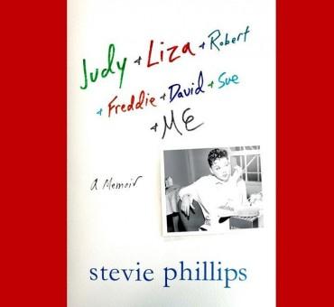 On Stevie Phillips' Memoir: Judy + Liza et. al.